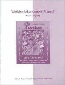 Workbook/Laboratory Manual to Accompany Puntos En Breve: A Brief Course - Alice A. Arana, María Sabló-Yates, Oswaldo Arana