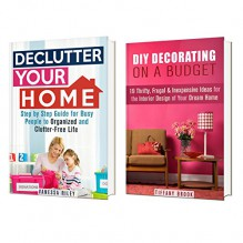 Declutter and Decorate Box Set: How to Organize, Declutter and Decorate Your Dream Home (Interior Decorating) - Vanessa Riley, Tiffany Brook
