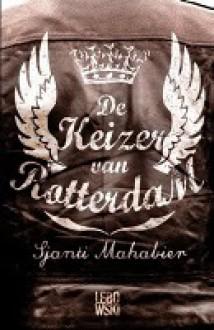 De keizer van Roterdam - Sjanti Mahabier