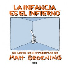 La Infancia es el Infierno - Matt Groening