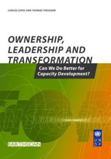 Ownership, Leadership and Transformation: Can We Do Better for Capacity Development? - Carlos Lopes, Thomas Theisohn