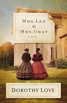 Mrs. Lee and Mrs. Gray: A Novel - Dorothy Love