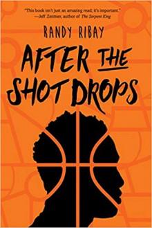 After The Shot Drops - Randy Ribay