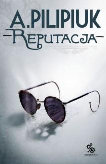 Reputacja - Andrzej Pilipiuk