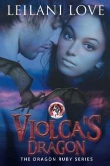 Violca's Dragon (The Dragon Ruby Series) (Volume 1) - Leilani Love