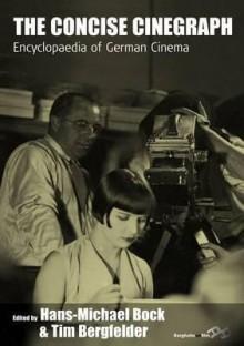 The Concise Cinegraph: Encyclopaedia of German Cinema - Hans-Michael Bock