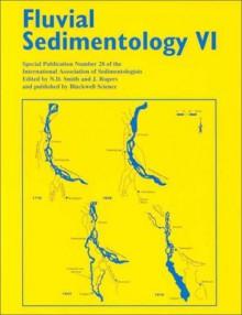 Fluvial Sedimentology Vi - Norman D. Smith, John Rogers, sou International Conference on Fluvial Sedimentology 1997 Cape Town
