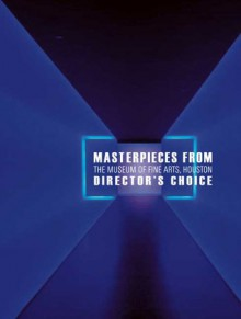 Masterpieces from The Museum of Fine Arts, Houston: Director's Choice - Peter C. Marzio