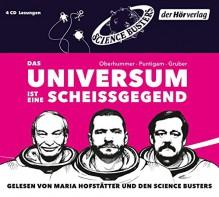 Das Universum ist eine Scheißgegend - Martin Puntigam,Werner Gruber,Heinz Oberhummer,Science Busters,Maria Hofstätter