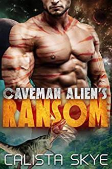 Caveman Alien's Ransom: A SciFi BBW/Alien Fated Mates Romance - Calista Skye