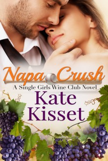 Napa Crush: Single Girls Wine Club (Wine Country Romance Series Book 2) - Kate Kisset