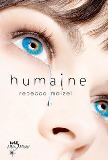 Humaine (Humaine, #1) - Rebecca Maizel, Valérie Le Plouhinec