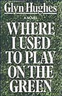 Where I Used to Play on the Green - Glyn Hughes