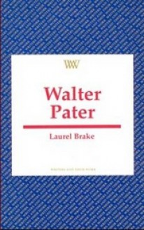 Walter Pater (Writers and Their Work) - Laurel Brake