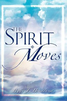 The Spirit Moves - Peggy L. Headlund