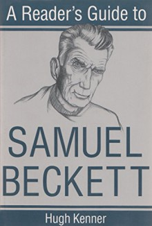 A Reader's Guide to Samuel Beckett (Reader's Guides) - Hugh Kenner