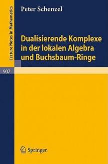 Dualisierende Komplexe in Der Lokalen Algebra Und Buchsbaum-Ringe - P. Schenk, P. Schenzel