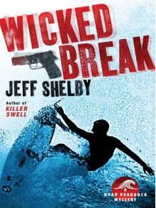 Wicked Break: A Noah Braddock Mystery - Jeff Shelby
