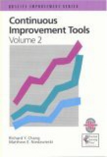 Continuous Improvement Tools: A Practical Guide To Achieve Quality Results (Volume 2) - Richard Y. Chang