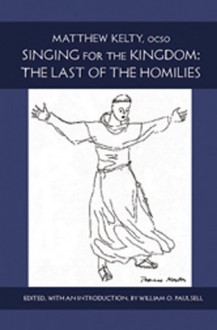 Singing For The Kingdom: The Last of the Homilies - Matthew Kelty