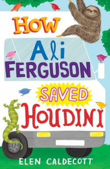 How Ali Ferguson Saved Houdini - Elen Caldecott