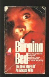 The Burning Bed: The True Story of an Abused Wife - Faith McNulty