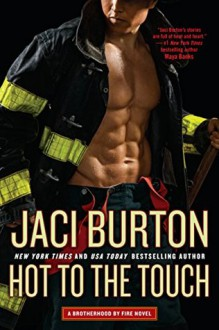 Hot to the Touch (Brotherhood by Fire) - Jaci Burton