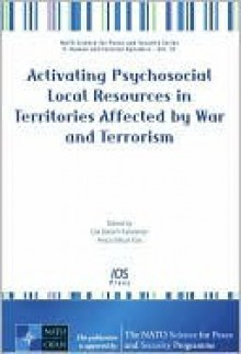 Activating Psychosocial Local Resources in Territories Affected by War and Terrorism - NATO Advanced Research Workshop on Activ, NATO Advanced Research Workshop on Activ