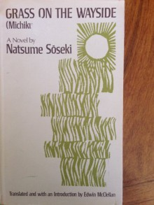 Grass on the Wayside (Michikusa). Trans. By Edwin McClellan - Natsume Soseki