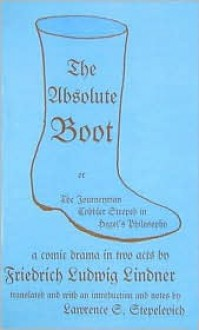 The Absolute Boot: Or, the Journeyman Cobbler Steeped in Hegel's Philosophy - Friedrich Ludwig Lindner