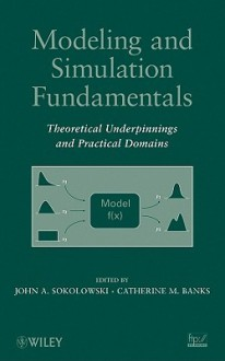 Modeling and Simulation Fundamentals: Theoretical Underpinnings and Practical Domains - John A. Sokolowski, Catherine M. Banks