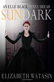 Sundark: An Elle Black Penny Dread - Elizabeth Watasin,JoSelle Vanderhooft