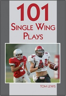 101 Single Wing Plays - Tom Lewis