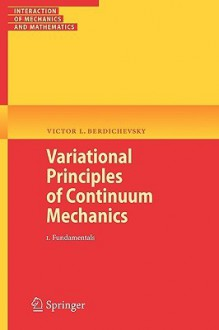 Variational Principles of Continuum Mechanics: I. Fundamentals - Victor Berdichevsky