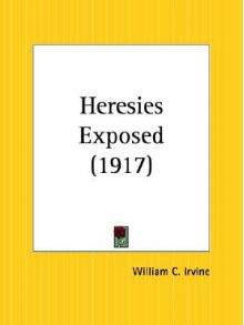 Heresies Exposed - William C. Irvine