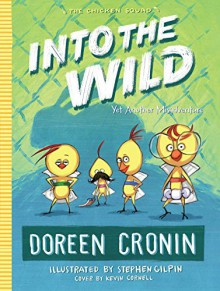 Into the Wild: Yet Another Misadventure (The Chicken Squad) - Doreen Cronin,Stephen Gilpin