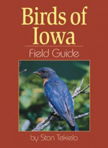Birds of Iowa Field Guide (Field Guides) - Stan Tekiela
