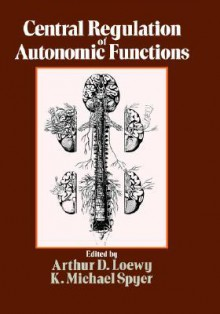 Central Regulation Of Autonomic Functions - Arthur D. Loewy