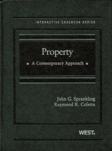 Property: A Contemporary Approach (The Interactive Casebook Series) - John Sprankling, Raymond Coletta