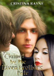 Claimed by the Elven Brothers: Fate (An Elven King Novella, #2) - Cristina Rayne