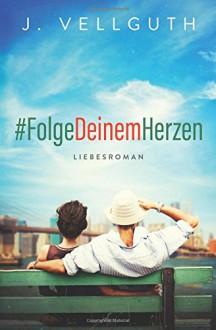 #FolgeDeinemHerzen - J. Vellguth