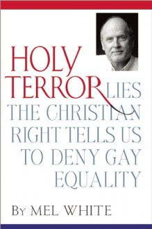 Holy Terror: Lies the Christian Right Tells Us to Deny Gay Equality - Mel White