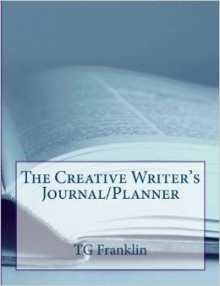 The Creative Writer's Planner/Journal - T.G. Franklin