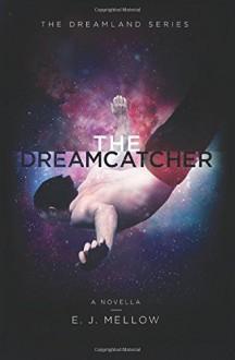 The Dreamcatcher: A Dreamland Series Novella (The Dreamland Series) - E.J. Mellow,Dori Harrell
