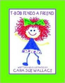 T-Bob Finds a Friend - Cara, Sue Wallace