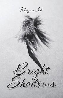 Bright Shadows - Khayam Ali
