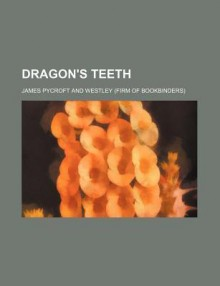 Dragon's teeth - James Pycroft
