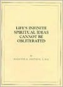 Life's Infinite Spiritual Ideas Cannot Be Obliterated - Augusta Stetson