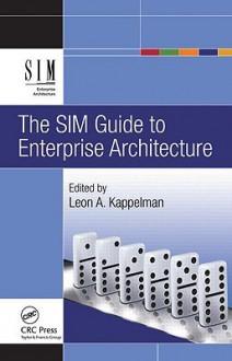 The SIM Guide to Enterprise Architecture - Leon A. Kappelman