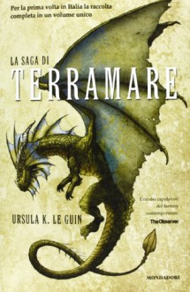 La saga di Terramare: Il mago-Le tombe di Atuan-Il signore dei draghi-L'isola del drago-I venti di Terramare-Leggende di Terramare - Ursula K. Le Guin